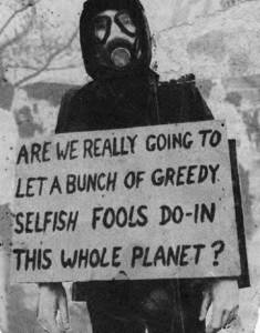 Are we really going to let a bunch of greedy selfish fools do-in this whole planet?